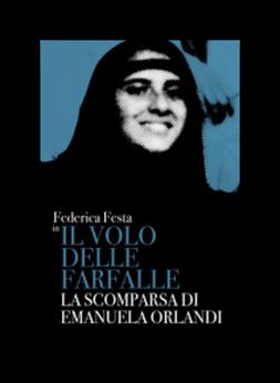 Il volo delle farfalle. La scomparsa di Emanuela Orlandi.